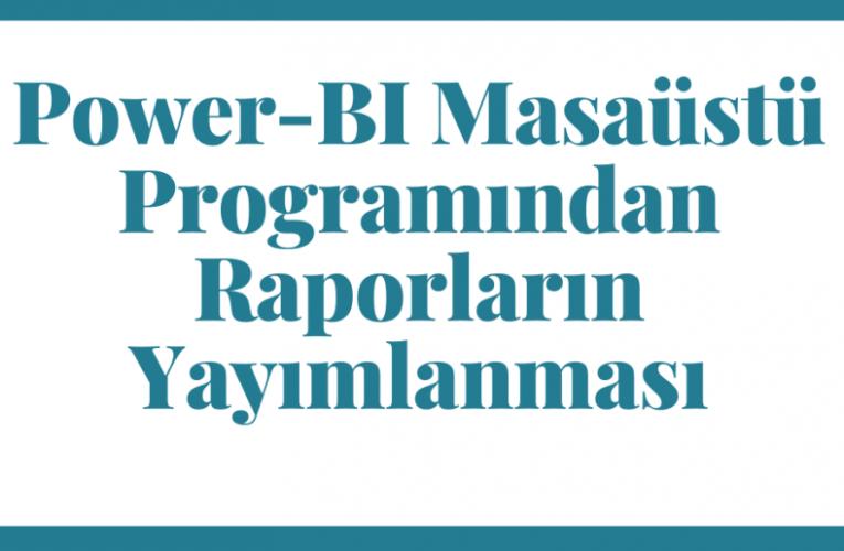 PowerBI Masaüstü Programından Raporların Yayımlanması