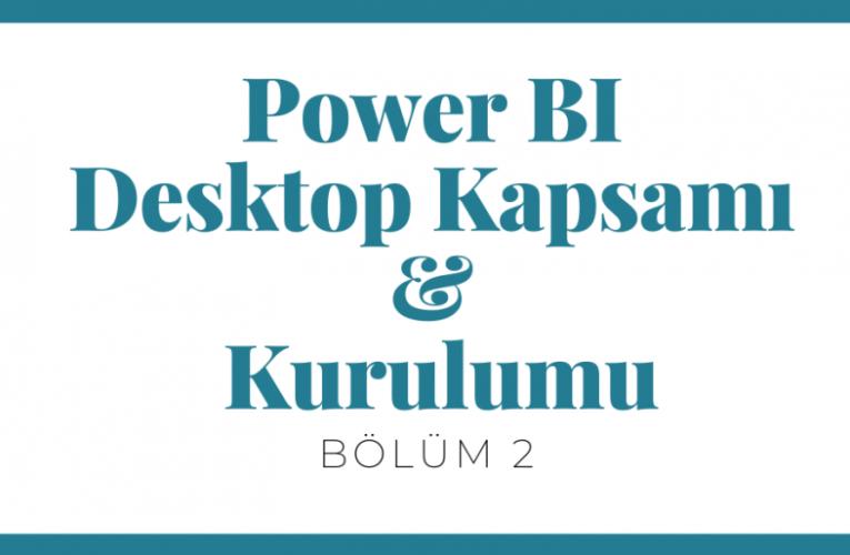 Power BI Desktop Kapsamı ve Kurulumu – Bölüm 2