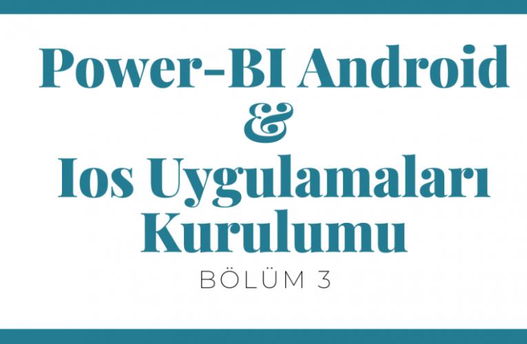 PowerBI Android & Ios Uygulamaları Kurulumu – Bölüm 3
