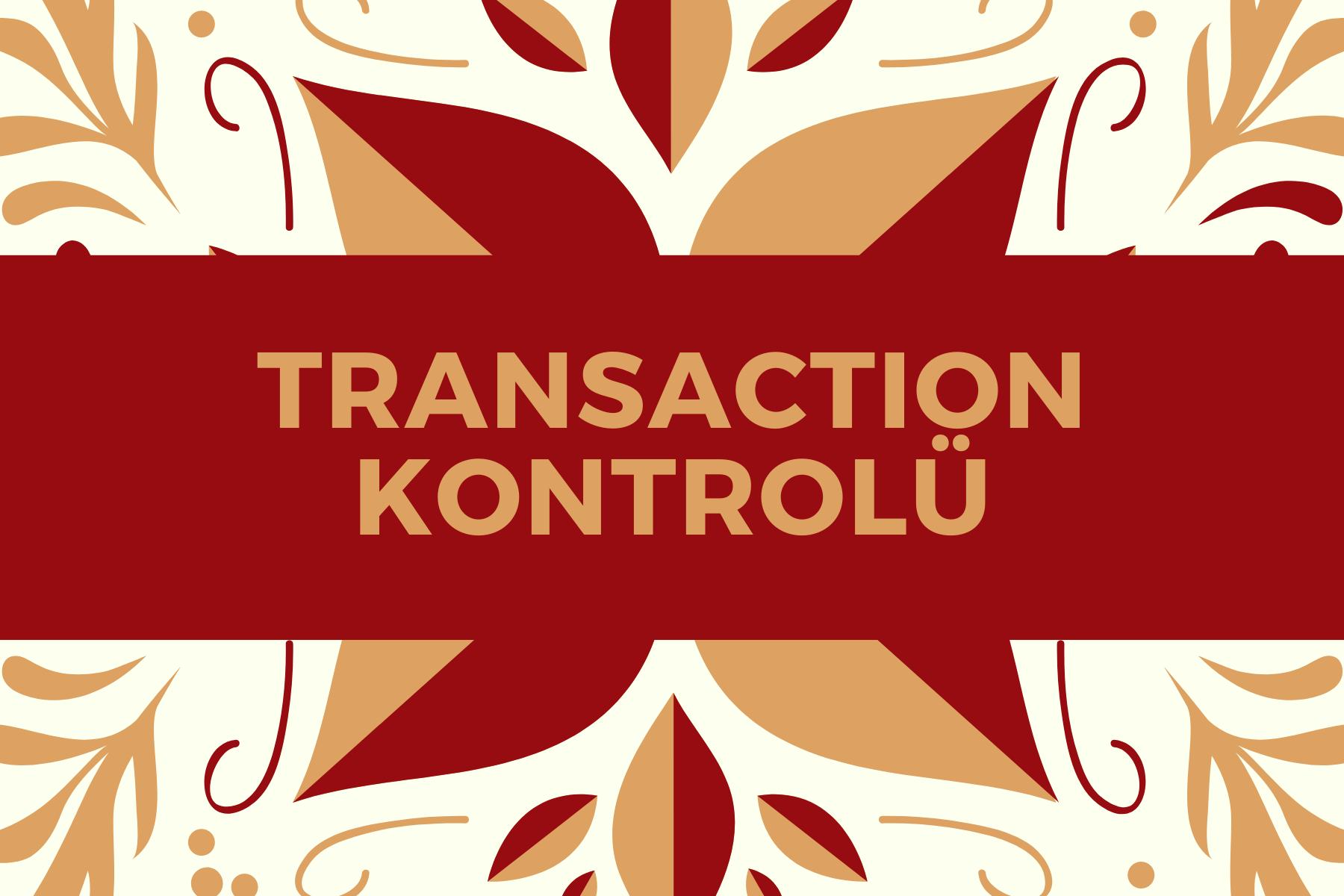 Transaction Kontrolü