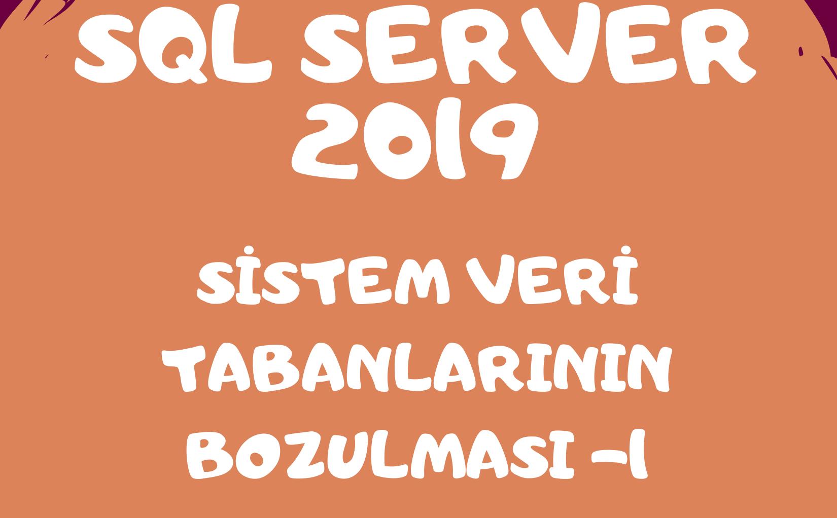 SQL Server 2019'da Sistem Veri Tabanlarının Bozulması ~1