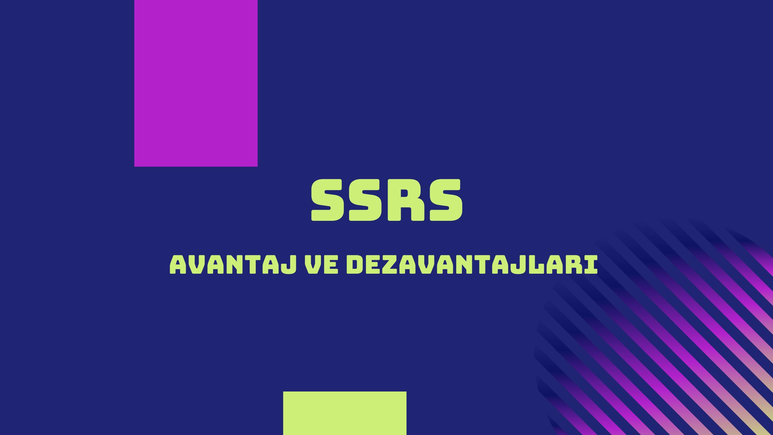 SSRS Avantaj ve Dezavantajları