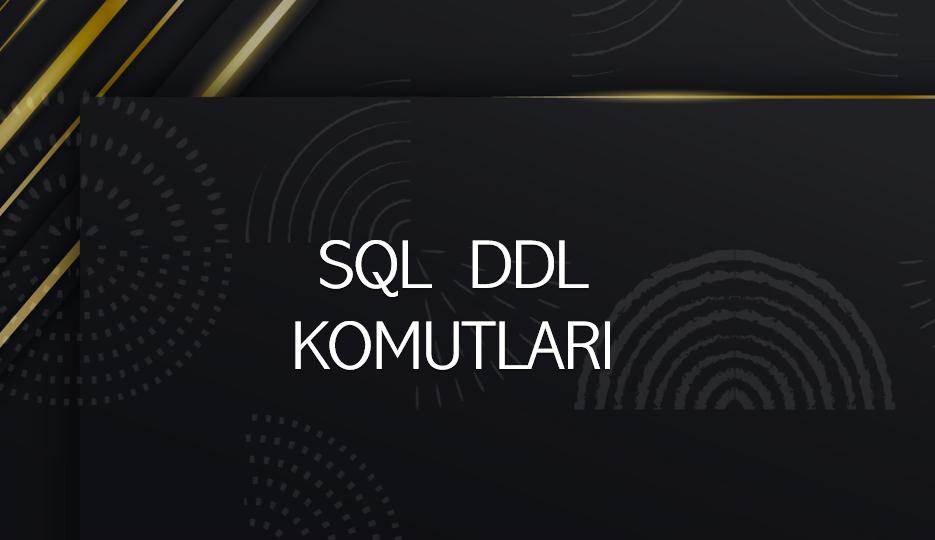 SQL DDL KOMUTLARI