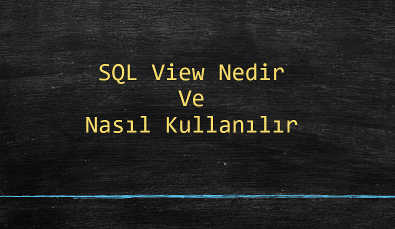 SQL Server View Kullanımı