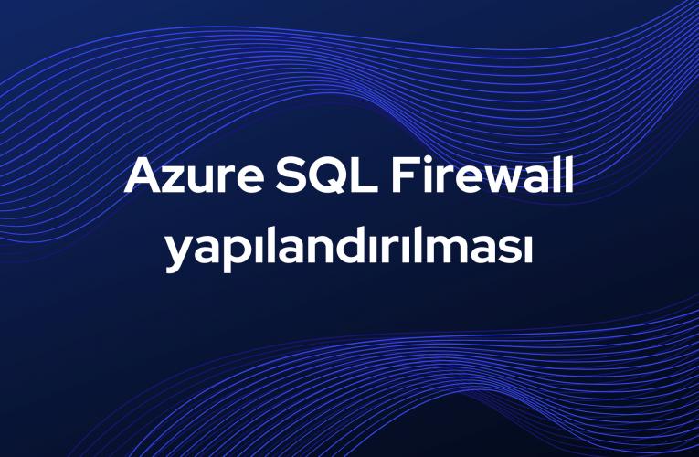 Azure SQL Firewall yapılandırılması