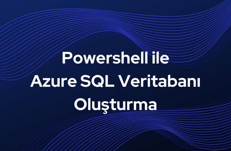 Powershell ile Azure SQL Veritabanı Oluşturma