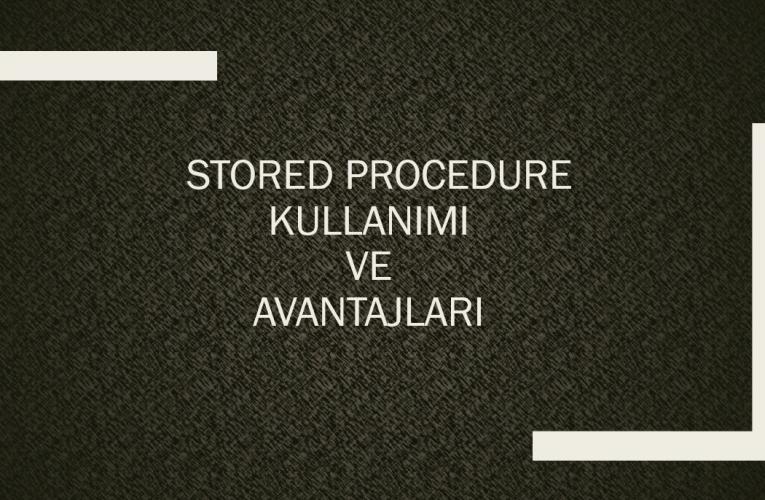 Stored Procedure Kullanımı Ve Avantajları