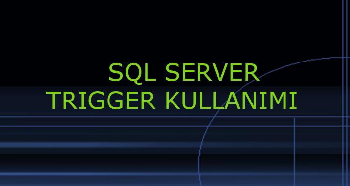 SQL SERVER TRIGGER KULLANIMI