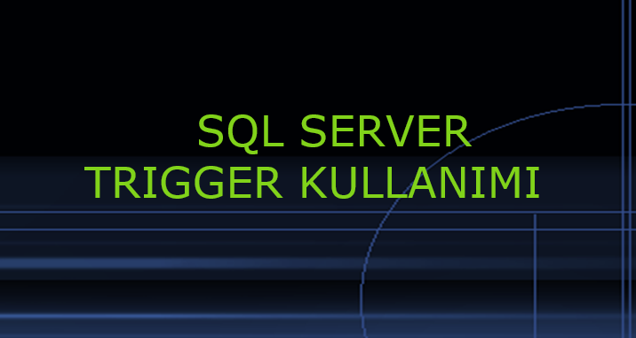 SQL Server Trigger Kullanımı