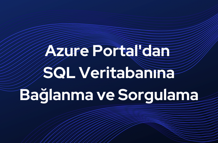 Azure Portal'dan SQL Veritabanına Bağlanma ve Sorgulama