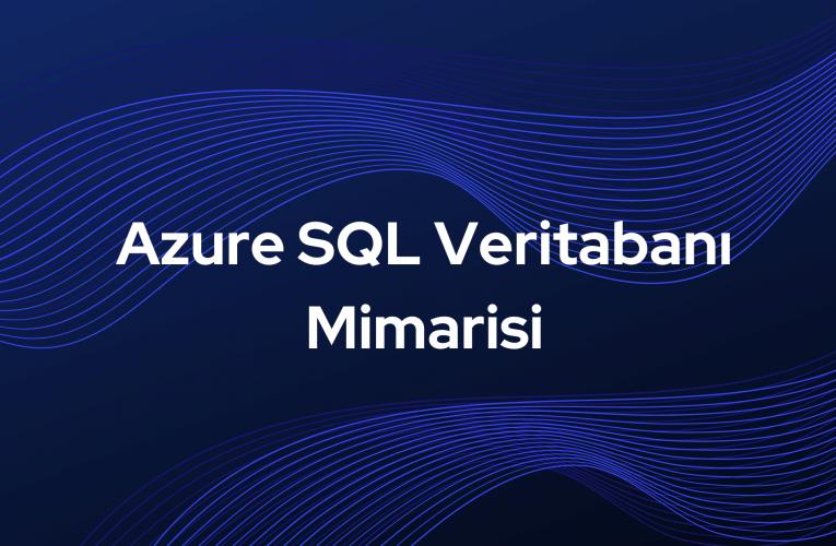 Azure SQL Veritabanı Mimarisi