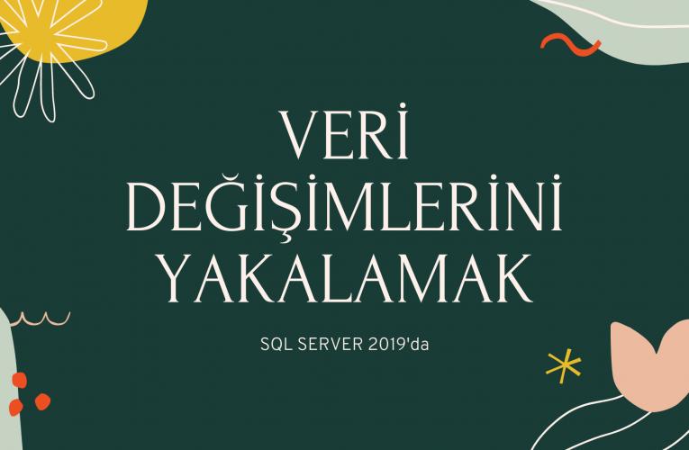 SQL Server'da Veri Değişimlerini Yakalamak