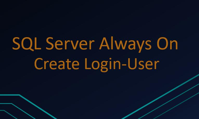 SQL Server Always On Üzerinde Login oluşturmak