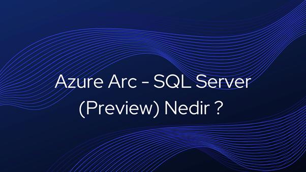 Azure Arc – SQL Server (Preview)