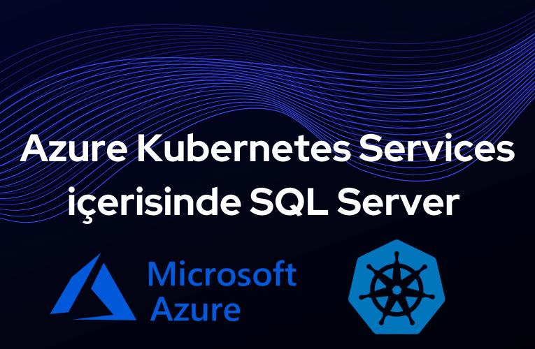 Azure Kubernetes Services içerisinde SQL Server