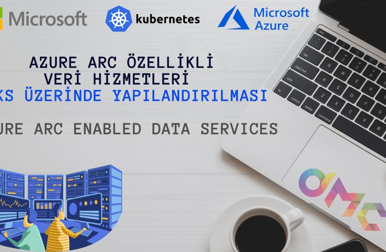 Azure Arc özellikli Veri Hizmetleri – Azure Kubernetes de yapılandırma