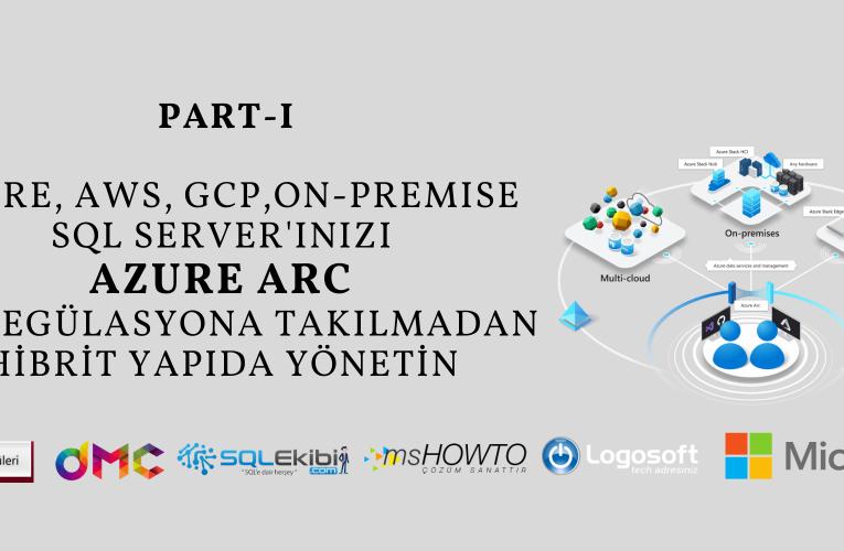 Azure, AWS, GCP SQL Server'ınızı Azure Arc ile Regülasyona Takılmadan Yönetin -I