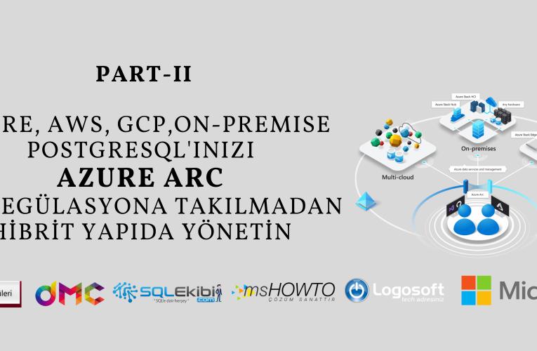 """Azure, AWS, GCP PostgreSQL""""ınızı Azure Arc ile Regülasyona Takılmadan Yönetin-II"""