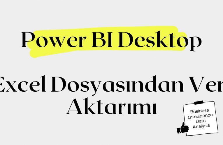 Power BI Desktop Excel'den Veri Aktarımı