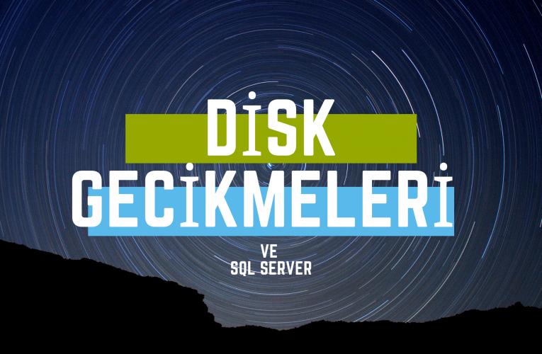 SQL Server Disk Gecikmeleri